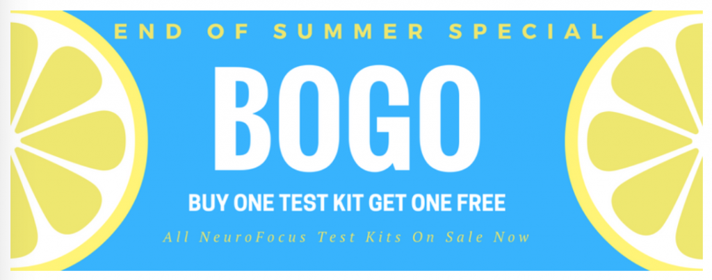 Get back in balance with our End of Summer Special. Now through September 15th, all NeuroFocus Test Kits are buy one get one free! What are you waiting for?